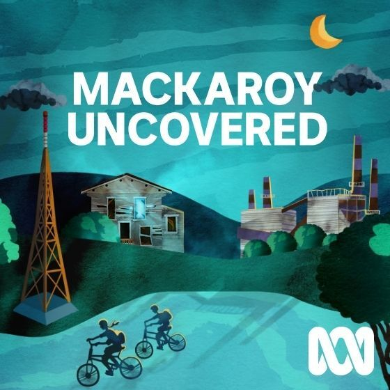 Australian Broadcasting Corporation podcast Mackaroy Uncovered