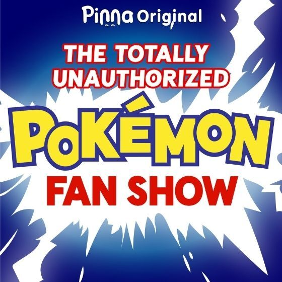 Pinna Original podcast The Totally Unauthorized Pokemon Fan Show