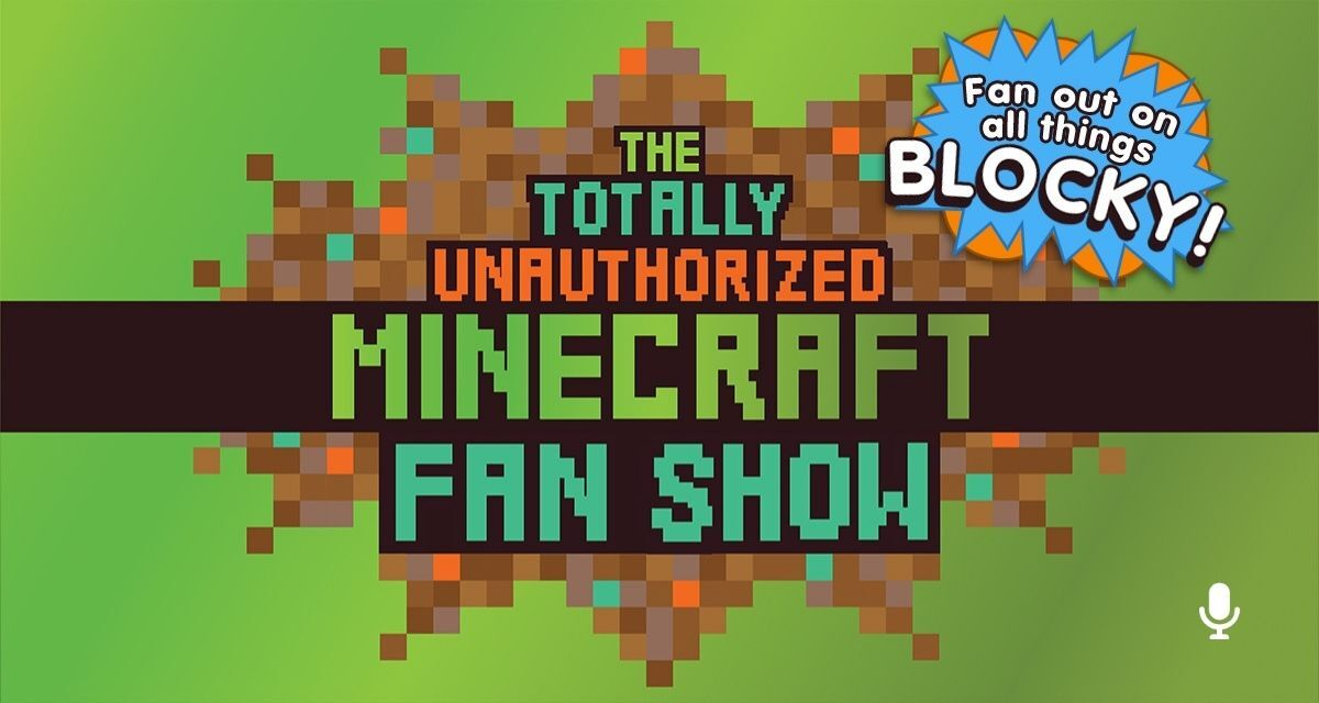 Pinna Original podcast The Totally Unauthorized Minecraft Fan Show